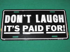 DON-039-T-LAUGH-IT-039-S-PAID-FOR-METAL-LICENSE-PLATE-SIGN-L023