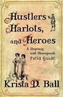 Hustlers, Harlots, and Heroes by Krista D Ball (Paperback / softback, 2014)