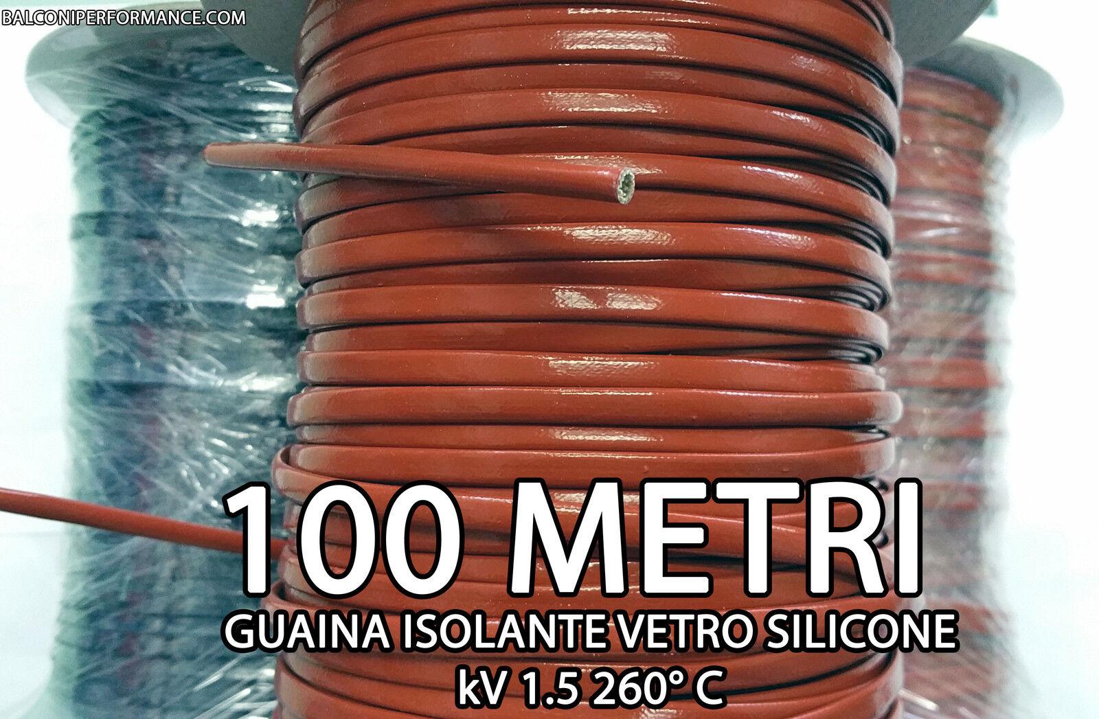 100 metri GUAINA ISOLANTE VETRO SILICONE ALTE TEMPERATURE. kV 1,5 260° C