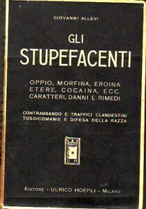 Gli-stupefacenti-oppio-morfina-eroina-cocaina-Allevi-Giovanni-Hoepli-1931-nuovo