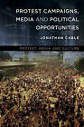 Protest Campaigns, Media and Political Opportunities by Jonathan Cable (Hardback, 2016)