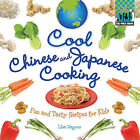 Cool Chinese & Japanese Cooking  : Fun and Tasty Recipes for Kids / by Lisa Wagner (Hardback, 2011)