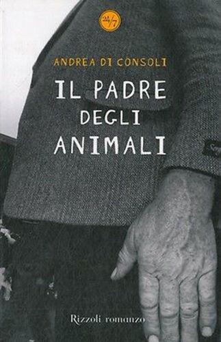 Il padre degli animali - Andrea Di Consoli - Libro Nuovo in offerta!