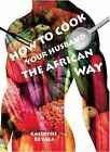 How to Cook Your Husband the African Way by Calixthe Beyala (Paperback, 2014)