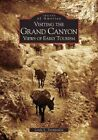 Visiting The Grand Canyon Views of Early Tourism 9780738528809 Paperback