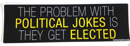 THE PROBLEM WITH POLITICAL JOKES IS THEY GET....Anti-Obama Bumper Sticker PD