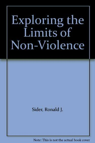 Exploring the Limits of Non-Violence, Sider, Ronald J., Used; Good Book