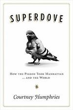Superdove : How the Pigeon Took Manhattan ... and the World by Courtney...