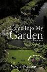 Come Into My Garden: Volume 2 by Virgil Ballard (Paperback, 2010)