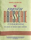 French Brasserie Cookbook: The Heart of French Home Cooking by Daniel Galmiche (Hardback, 2011)
