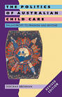 The Politics of Australian Child Care: Philanthropy to Feminism and Beyond by Deborah Brennan (Paperback, 1998)
