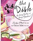 The Dish: On Eating Healthy and Being Fabulous! by Densie Webb, Carolyn O'Neil (Paperback, 2009)
