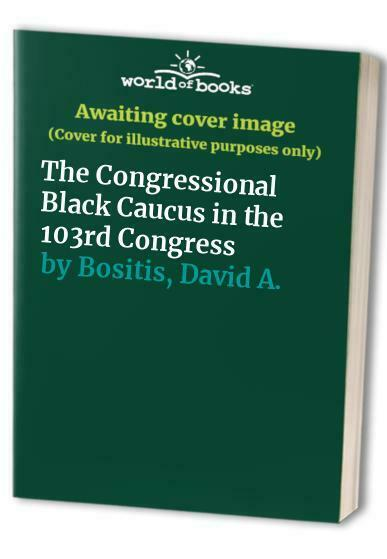 The Congressional Black Caucus in the 103rd Co... by Bositis, David A. Paperback