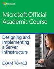 Exam 70-413 Designing and Implementing a Server Infrastructure by Microsoft Official Academic Course (Paperback, 2014)