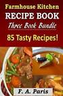 Farmhouse Kitchen Recipe Book: 3 Book Bundle - 85 Tasty Recipes ( B & W ) by F a Paris (Paperback / softback, 2013)