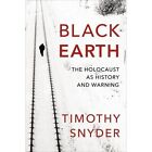 Black Earth: The Holocaust as History and Warning by Timothy Snyder (Hardback, 2015)