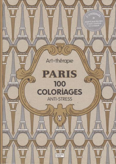 ART THERAPIE PARIS 100 COLORIAGES ANTI-STRESS coloriage HACHETTE original