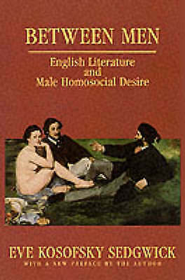 Between Men: English Literature and Male Homosocial Desire (Gender and Culture)