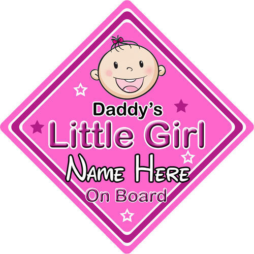 Personalised Child//Baby On Board Car Sign ~ Daddys Little Girl On Board ~ P/&P