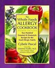 The Whole Foods Allergy Cookbook: 200 Gournet & Homestyle Recipes for the Food Allergic Family by Cybele Pascal (Paperback, 2006)