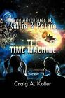 The Adventures of Kellie & Potnie - The Time Machine by Craig A Koller (Paperback / softback, 2012)
