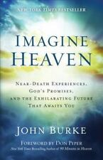 Imagine Heaven : Near-Death Experiences, God's Promises, and the Exhilarating Future That Awaits You by John Burke (2015, Paperback)