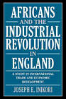 Africans and the Industrial Revolution in England: A Study in International Trade and Economic Development by Joseph E. Inikori (Paperback, 2002)