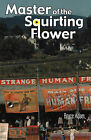Master of the Squirting Flower by Bruce Adam (Paperback / softback, 2008)