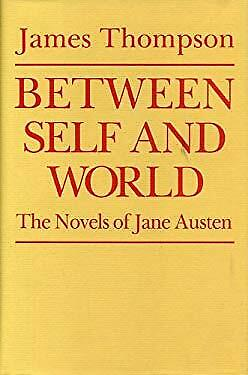 Between Self and World : The Novels of Jane Austen James Thompson