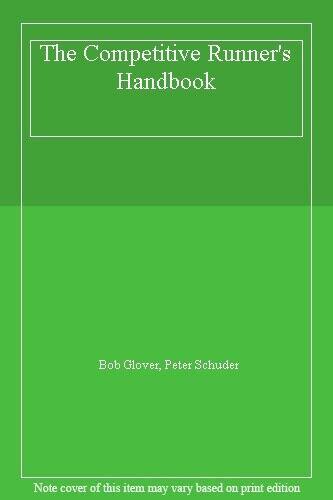 The Competitive Runners Handbook (A Penguin handbook) By Bob Glover, Pete Schud
