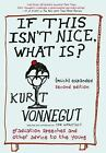 If This Isn't Nice What Is?, (Much) Expanded Second Edition : Graduation Speeches and Other Advice to the Young by Kurt Vonnegut (2016, Hardcover)