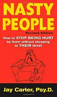 Nasty People: How To Stop Being Hurt By Them Without Stooping To Their Level By on Sale