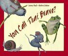 You Call That Brave? by Lorenz Pauli, Kathrin Scharer (Hardback, 2015)