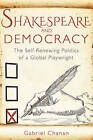 Shakespeare and Democracy: The Self-Renewing Politics of a Global Playwright by Gabriel Chanan (Paperback, 2015)