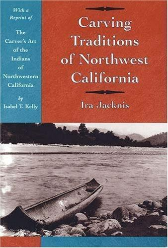 Carving Traditions of Northwest California (Classics in California Anthropology)