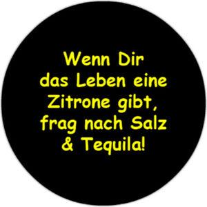 Wenn-Dir-das-Leben-eine-Zitrone-gibt-frag-nach-Salz-amp-Tequila-25mm-Button