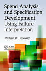 Spend Analysis and Specification Development Using Failure Interpretation by Michael D. Holloway (Hardback, 2011)