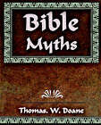 Bible Myths and Their Parallels in Other Religions - 1882 by Doane Thomas W, Thomas W Doane Thomas W (Paperback / softback, 2006)