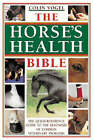 The Horse's Health Bible: The Horse Owner's Veterinary Problem Solver by Colin J. Vogel (Hardback, 2002)