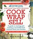 Cook Wrap Sell: A Guide to Starting and Running a Successful Food Business from Your Kitchen by Bruce McMichael (Paperback, 2012)