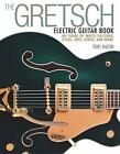 The Gretsch Electric Guitar Book: 60 Years of White Falcons, 6120s, Jets, Gents and More by Tony Bacon (Paperback, 2015)