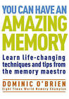 You Can Have An Amazing Memory: Learn Life-changing Techniques and Tips from the Memory Maestro by Dominic O'Brien (Paperback, 2011)
