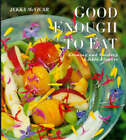 Good Enough to Eat: Growing Edible Flowers and Cooking with Them by Jekka McVicar (Hardback, 1997)