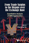 From Trade Surplus to the Dispute Over the Exchange Rate: Quantitative Analysis of RMB Appreciation by Xin Li, Dianqing Xu (Hardback, 2016)