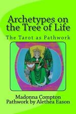 Archetypes on the Tree of Life : The Tarot As Pathwork by Madonna Compton...