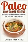 Paleo Slow Cooker for Two: Healthy, Gluten-Free Hands-Off Meals (the Easy Way to Eat Healthy) by Christopher Ward (Paperback / softback, 2015)