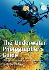The Underwater Photographer's Guide: Practical Tips on How to Shoot Like the Pros by Richard Carey (Paperback / softback, 2012)