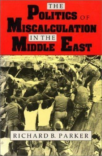 Politics of Miscalculation in the Middle East by Parker, Richard Bordeaux