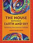The House Between Earth and Sky: Harvesting New American Folktales by Joseph Daniel Sobol (Paperback, 2005)