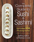 The Complete Guide to Sushi and Sashimi: Includes 500 Photographs by Robby Cook, Jeffrey Elliot (Spiral bound, 2015)